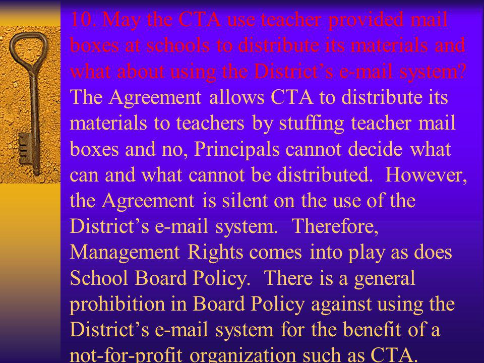 10. May the CTA use teacher provided mail boxes at schools to distribute its materials and what about using the District's e-mail system