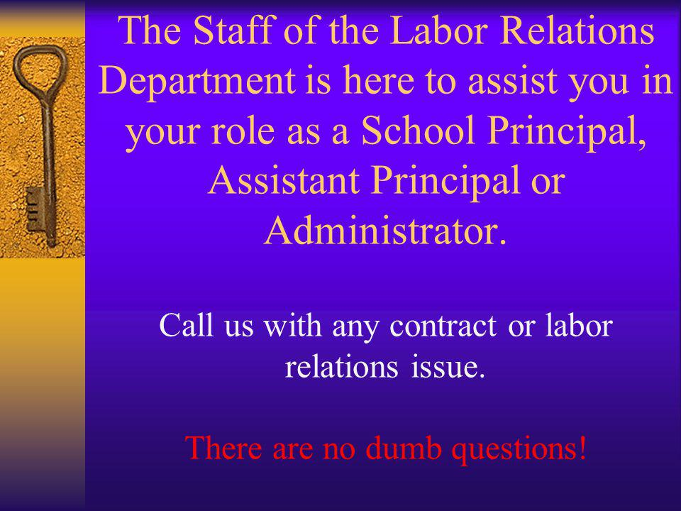 The Staff of the Labor Relations Department is here to assist you in your role as a School Principal, Assistant Principal or Administrator.