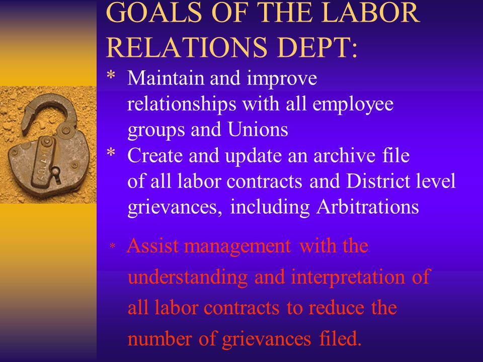 GOALS OF THE LABOR RELATIONS DEPT: