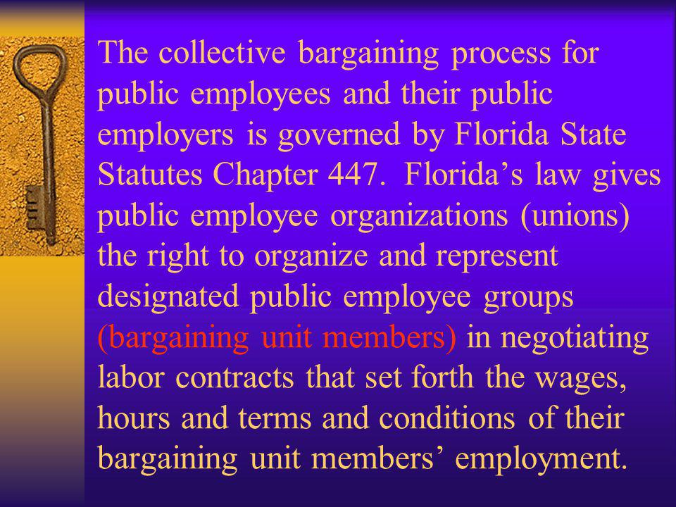 The collective bargaining process for public employees and their public employers is governed by Florida State Statutes Chapter 447.