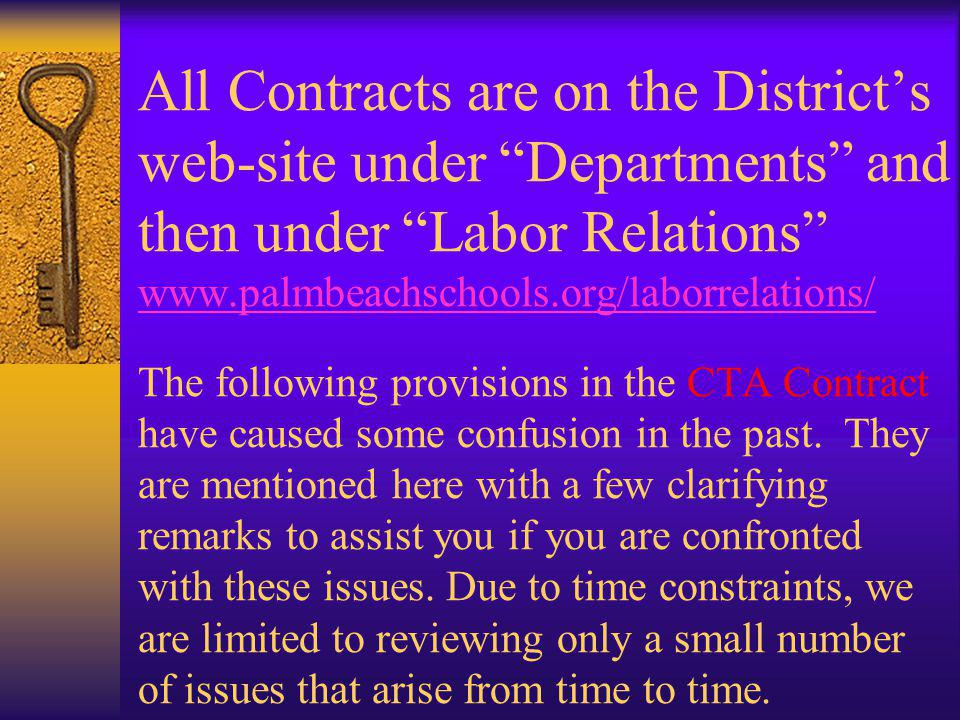 All Contracts are on the District's web-site under Departments and then under Labor Relations www.palmbeachschools.org/laborrelations/ The following provisions in the CTA Contract have caused some confusion in the past.