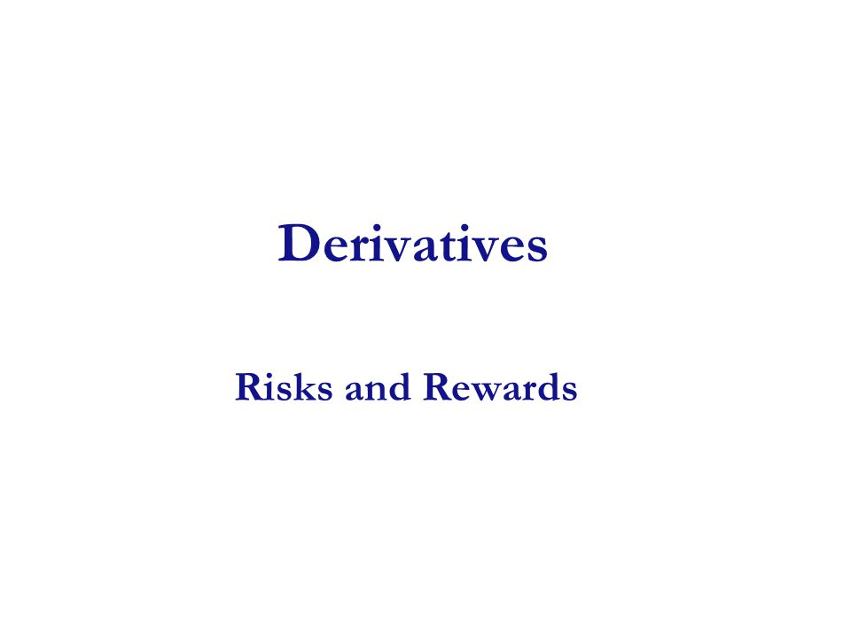 Derivatives Risks and Rewards