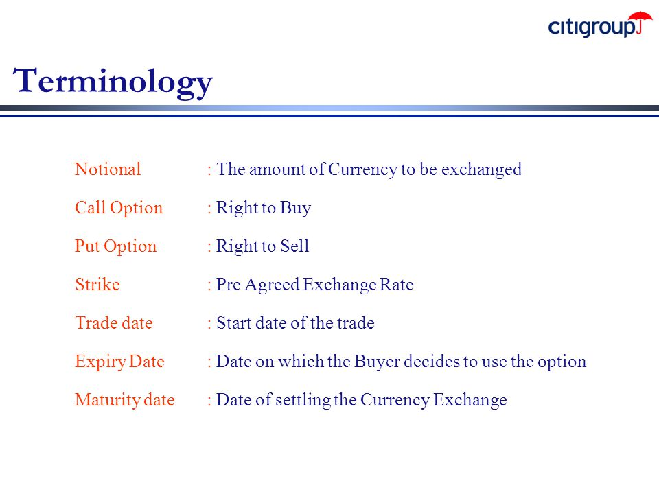 Terminology Notional : The amount of Currency to be exchanged