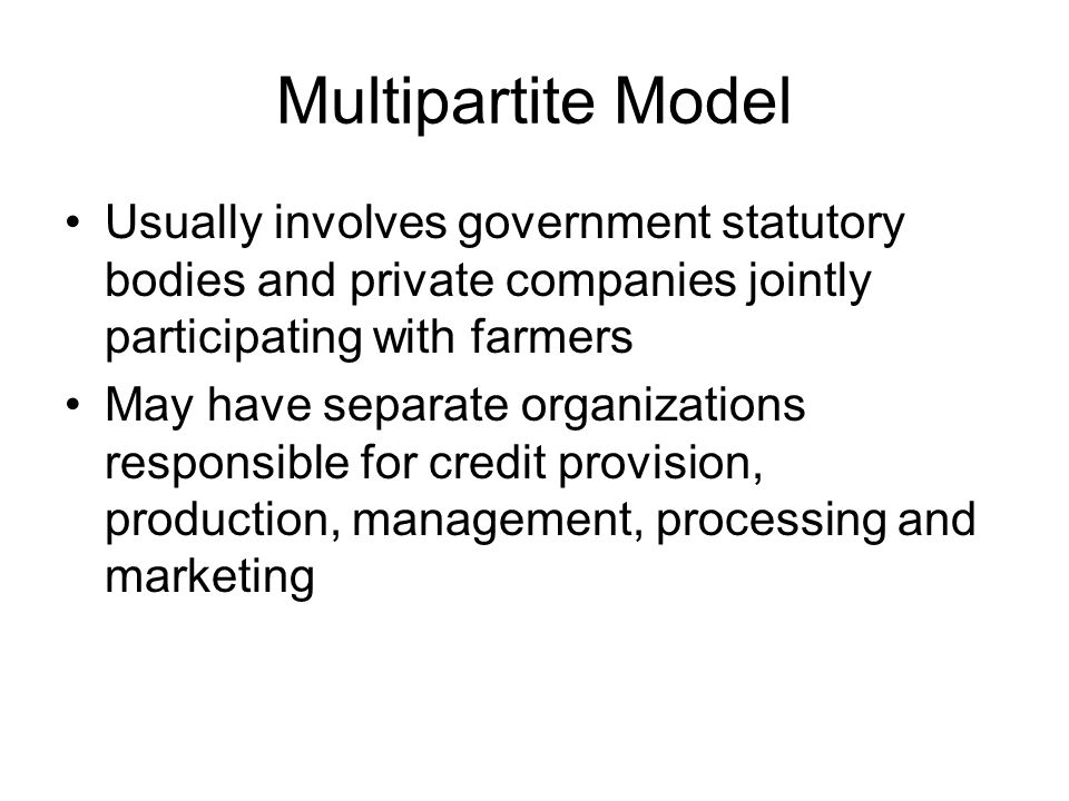 Multipartite Model Usually involves government statutory bodies and private companies jointly participating with farmers.