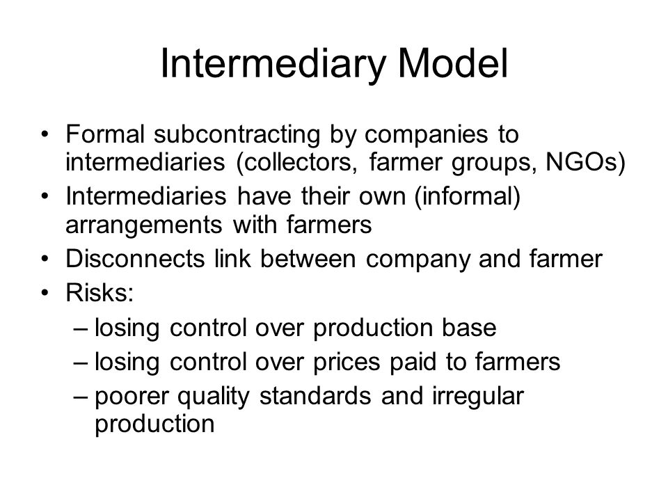 Intermediary Model Formal subcontracting by companies to intermediaries (collectors, farmer groups, NGOs)