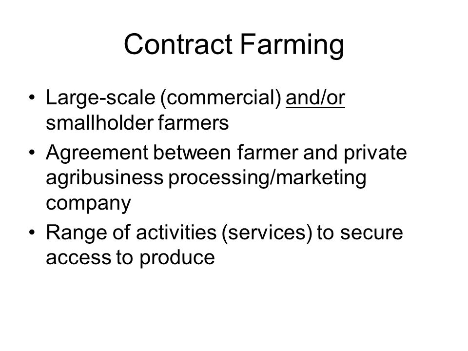 Contract Farming Large-scale (commercial) and/or smallholder farmers