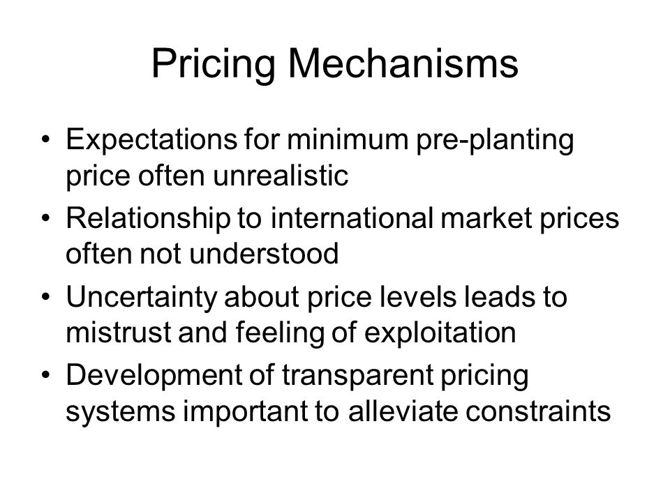 Pricing Mechanisms Expectations for minimum pre-planting price often unrealistic. Relationship to international market prices often not understood.