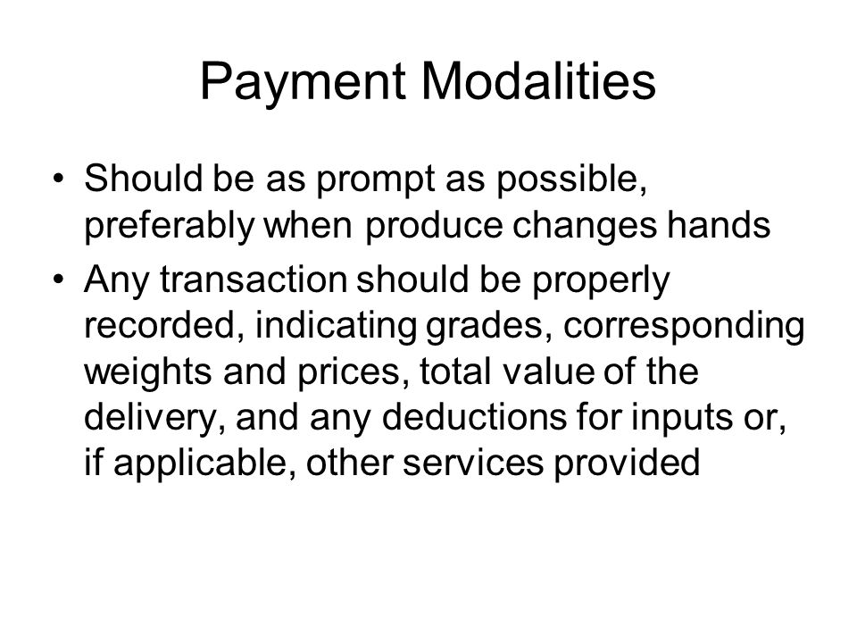 Payment Modalities Should be as prompt as possible, preferably when produce changes hands.