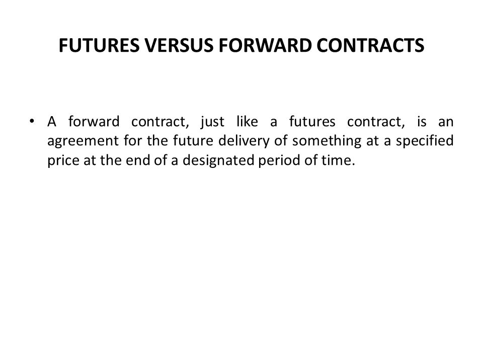 FUTURES VERSUS FORWARD CONTRACTS