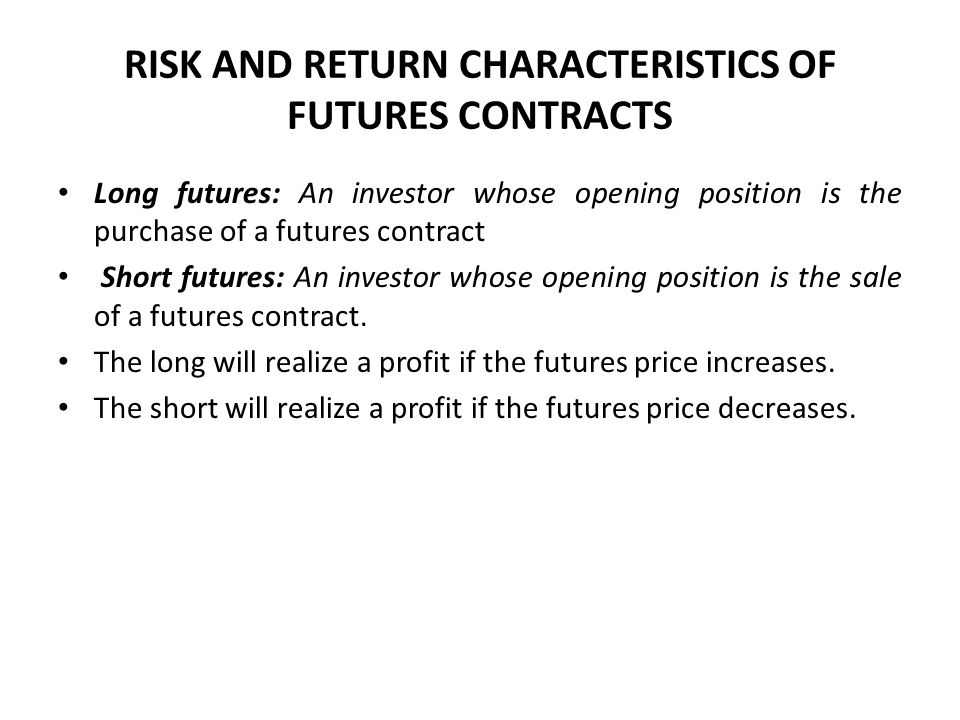 RISK AND RETURN CHARACTERISTICS OF FUTURES CONTRACTS
