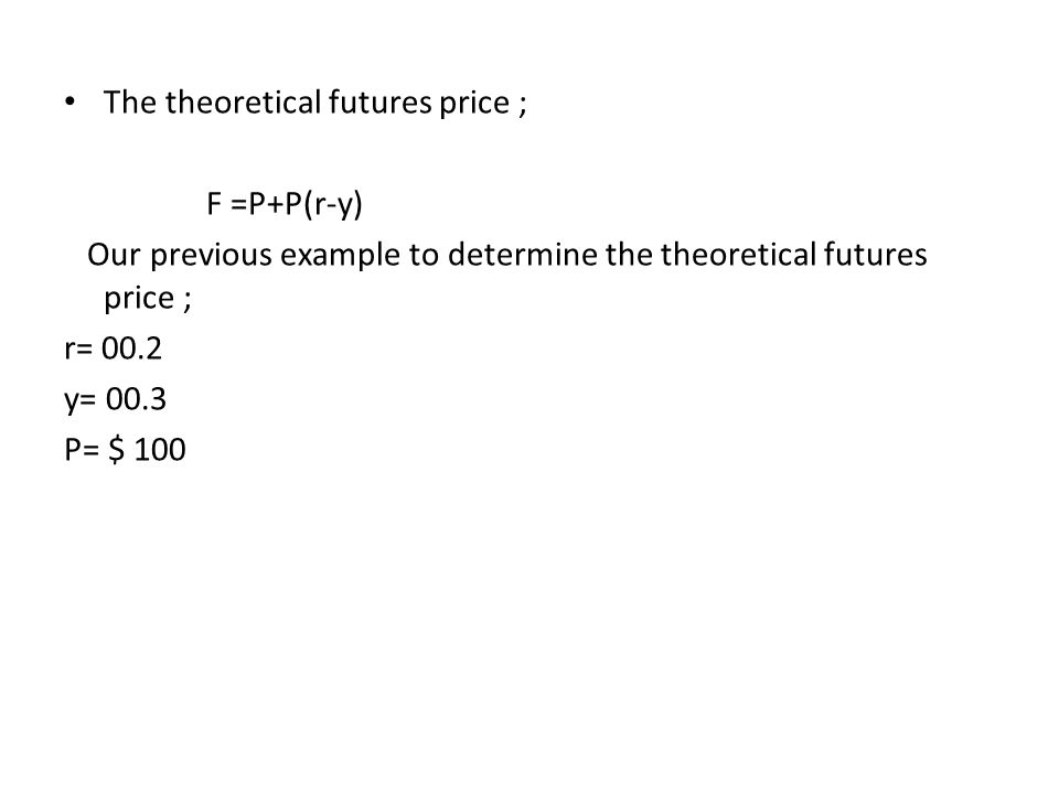 The theoretical futures price ;