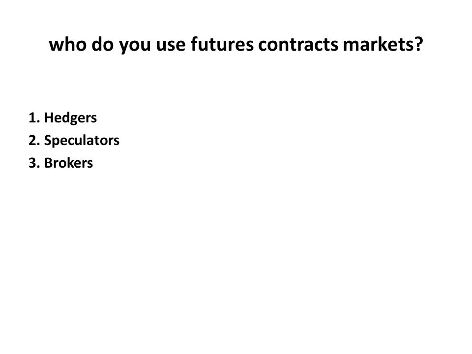 who do you use futures contracts markets