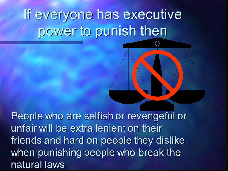 If everyone has executive power to punish then