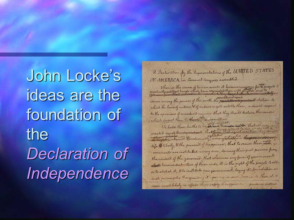 John Locke's ideas are the foundation of the Declaration of Independence