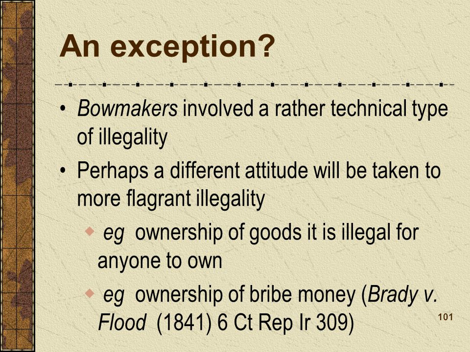 An exception Bowmakers involved a rather technical type of illegality