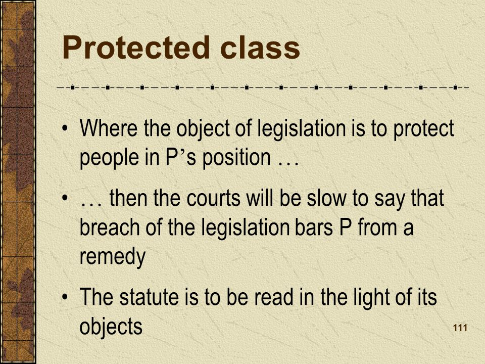 Protected class Where the object of legislation is to protect people in P's position …
