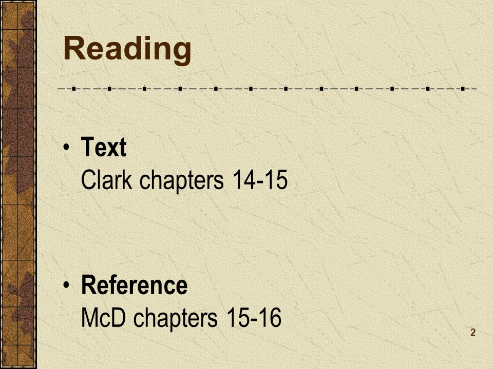 Reading Text Clark chapters 14-15 Reference McD chapters 15-16 2