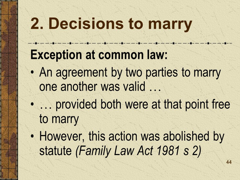 2. Decisions to marry Exception at common law: