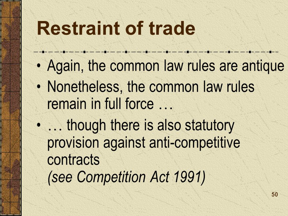 Restraint of trade Again, the common law rules are antique