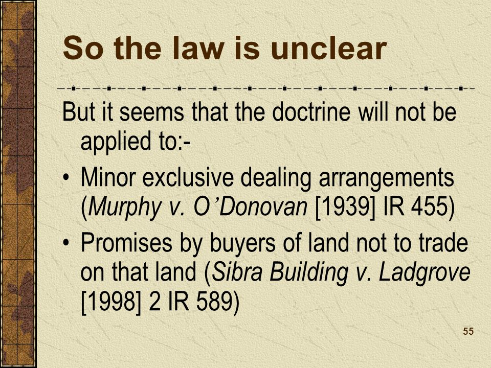 So the law is unclear But it seems that the doctrine will not be applied to:-