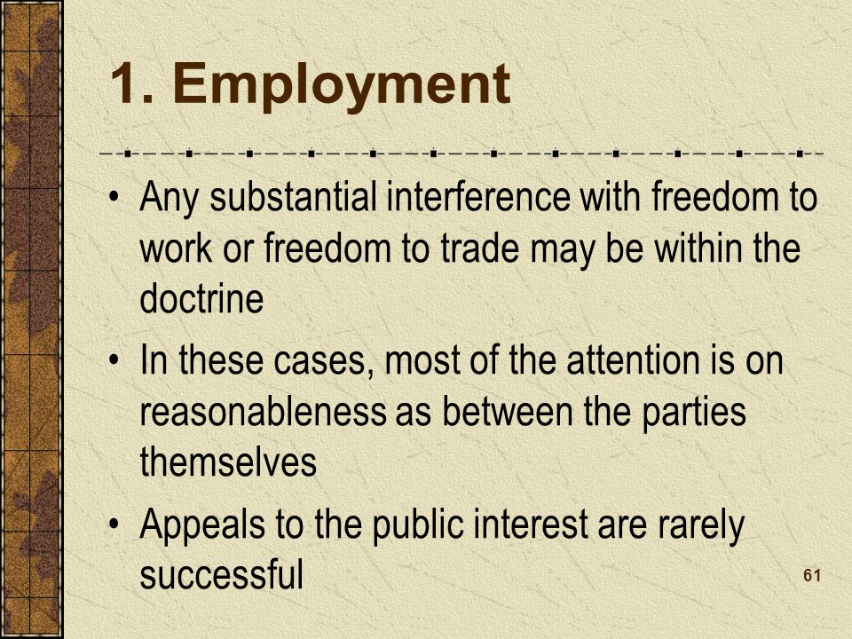 1. Employment Any substantial interference with freedom to work or freedom to trade may be within the doctrine.