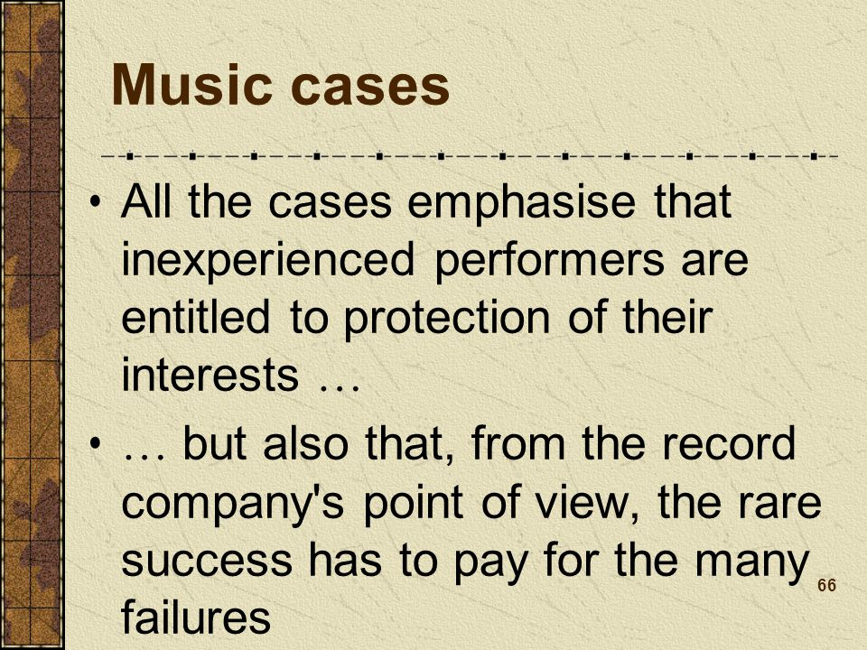 Music cases All the cases emphasise that inexperienced performers are entitled to protection of their interests …