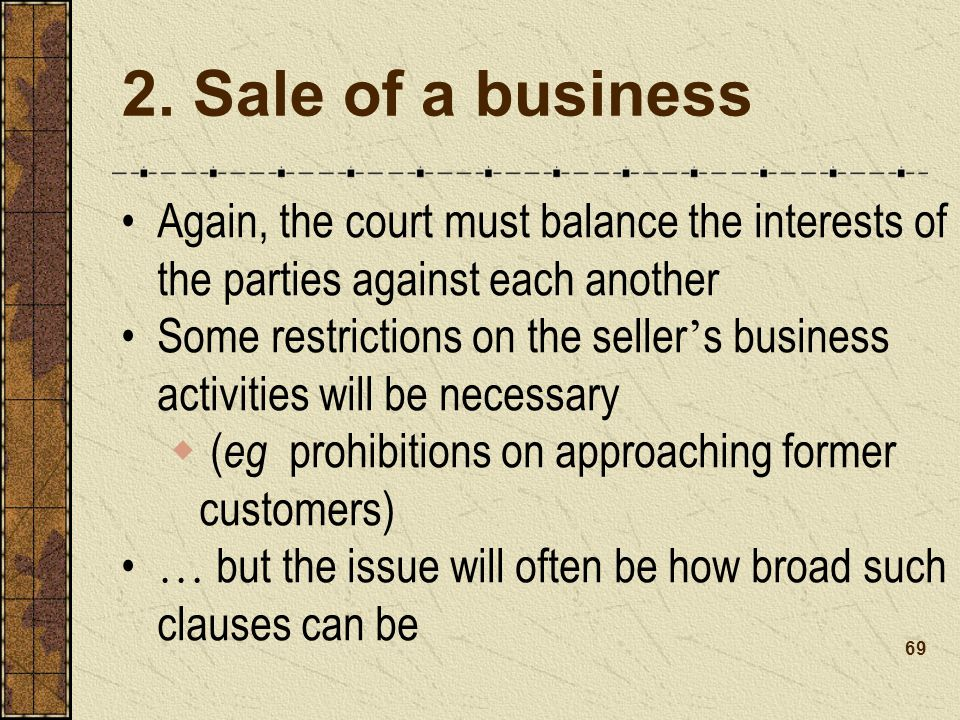 2. Sale of a business Again, the court must balance the interests of the parties against each another.