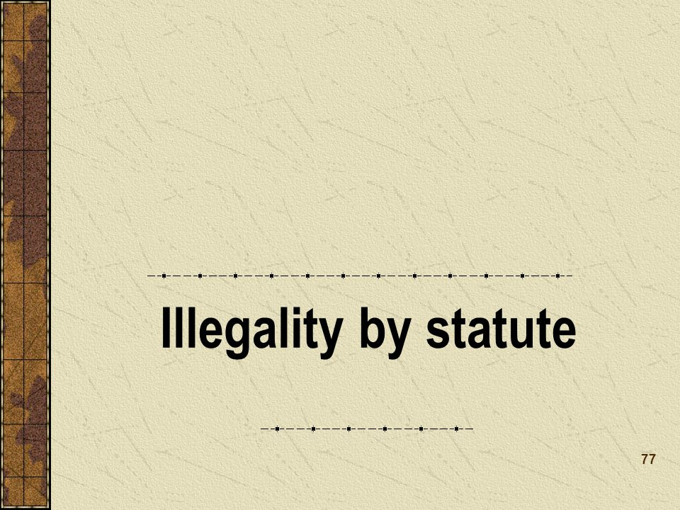 Illegality by statute 77