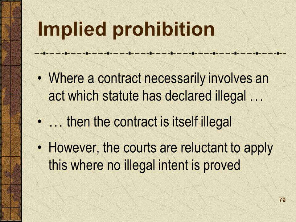 Implied prohibition Where a contract necessarily involves an act which statute has declared illegal …