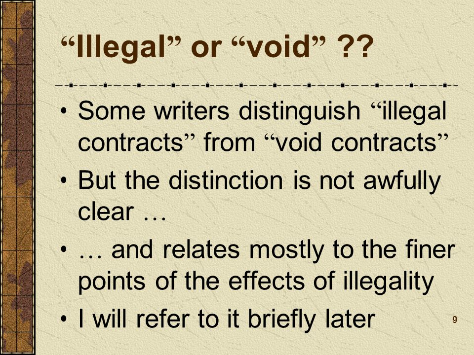 Illegal or void Some writers distinguish illegal contracts from void contracts But the distinction is not awfully clear …