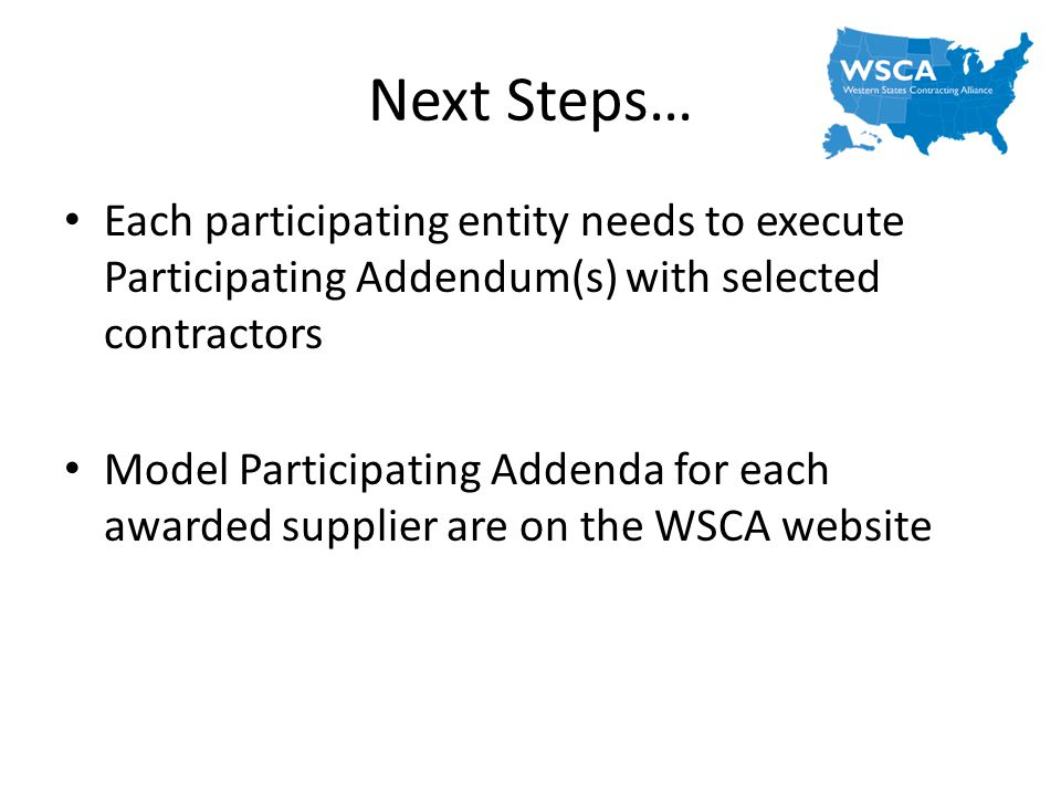 Next Steps… Each participating entity needs to execute Participating Addendum(s) with selected contractors.