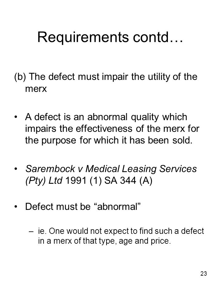 Requirements contd… (b) The defect must impair the utility of the merx