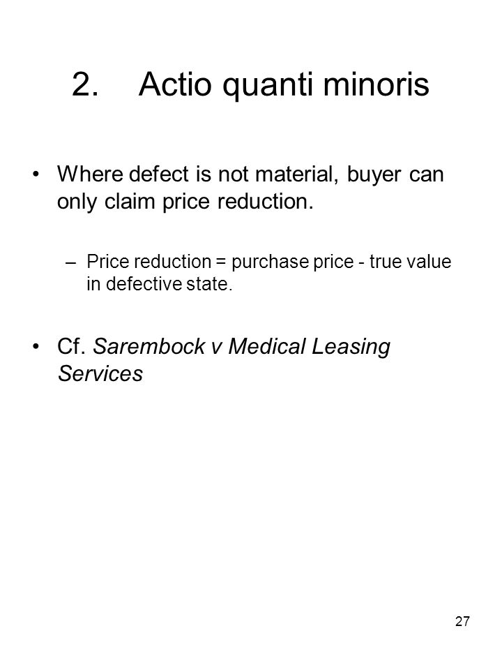 2. Actio quanti minoris Where defect is not material, buyer can only claim price reduction.