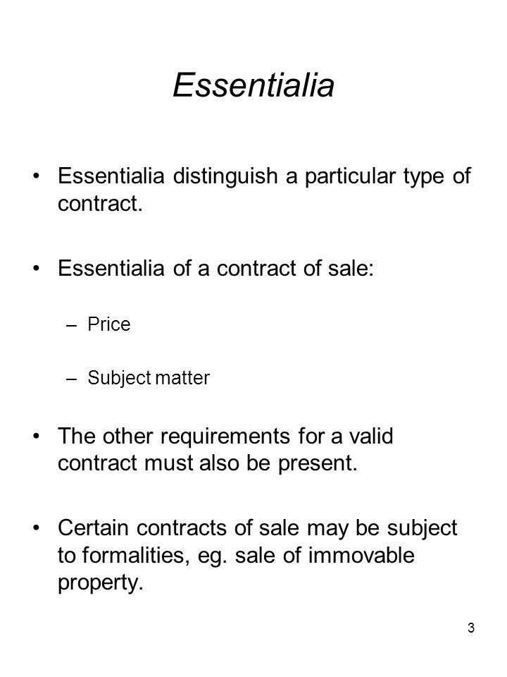 Essentialia Essentialia distinguish a particular type of contract.
