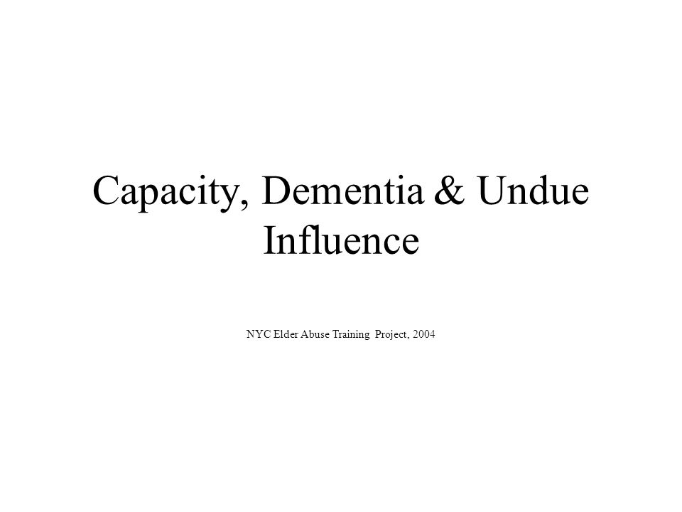 Capacity, Dementia & Undue Influence