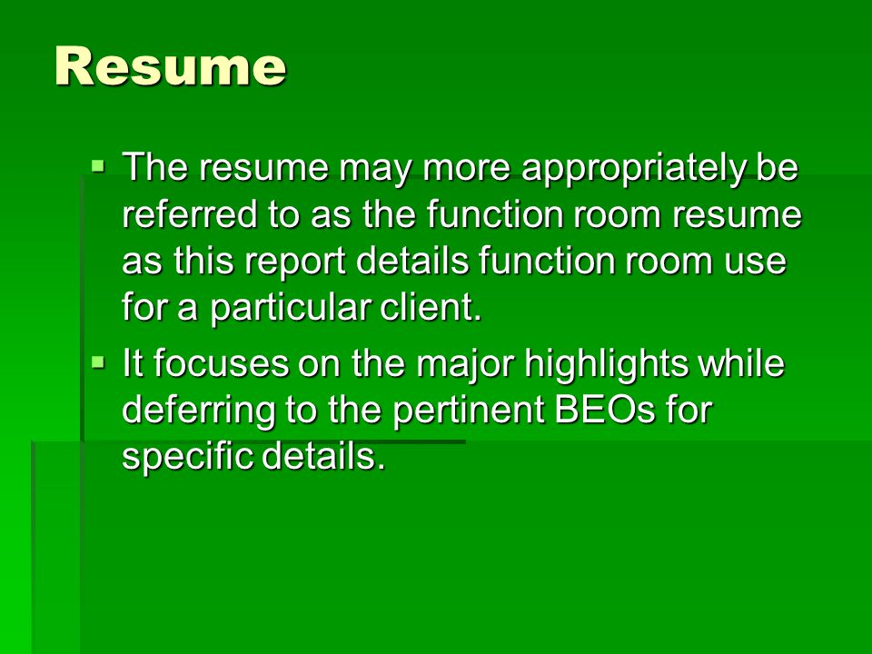 Resume The resume may more appropriately be referred to as the function room resume as this report details function room use for a particular client.