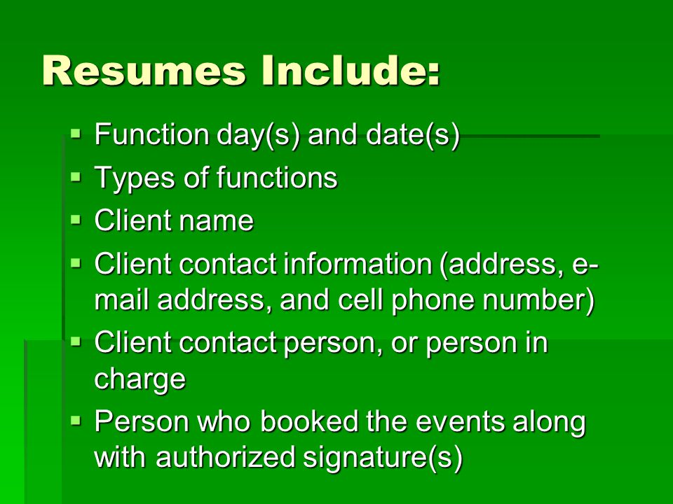 Resumes Include: Function day(s) and date(s) Types of functions