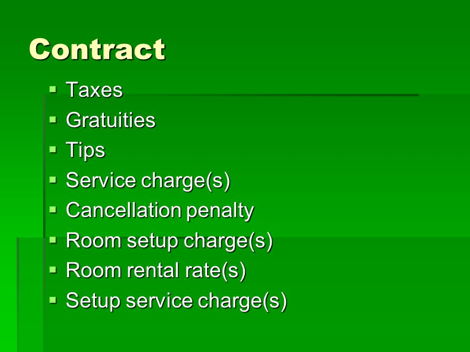 Contract Taxes Gratuities Tips Service charge(s) Cancellation penalty