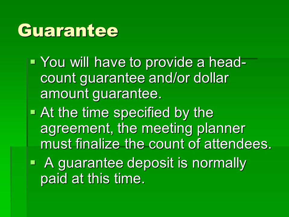 Guarantee You will have to provide a head-count guarantee and/or dollar amount guarantee.