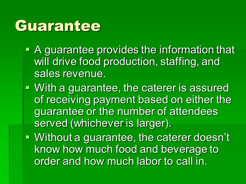 Guarantee A guarantee provides the information that will drive food production, staffing, and sales revenue.
