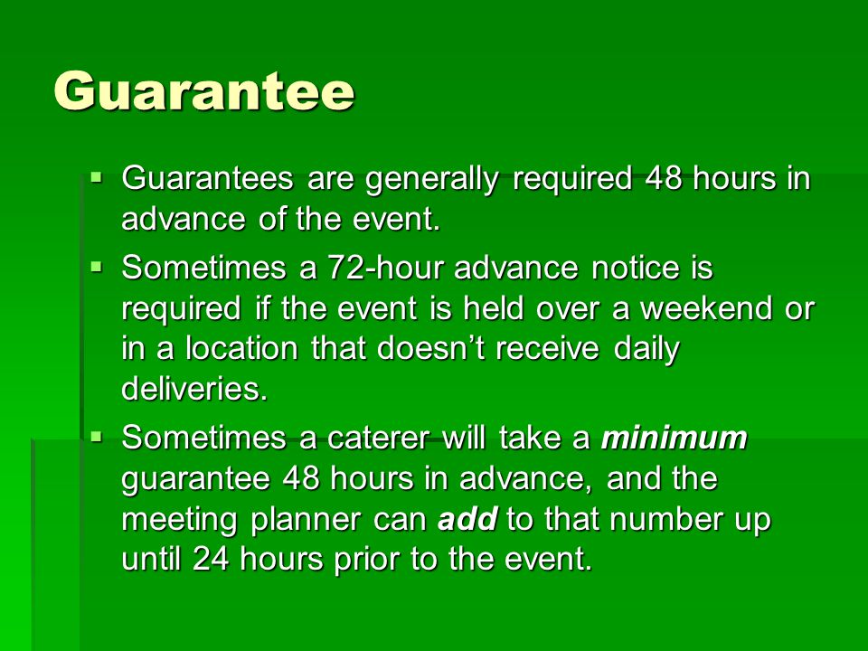 Guarantee Guarantees are generally required 48 hours in advance of the event.