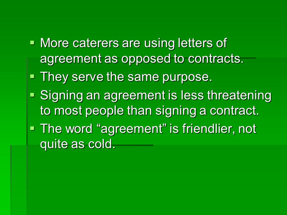 More caterers are using letters of agreement as opposed to contracts.