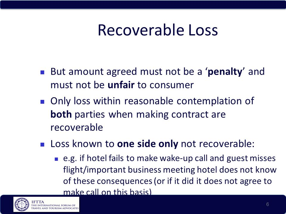 Recoverable Loss But amount agreed must not be a 'penalty' and must not be unfair to consumer.