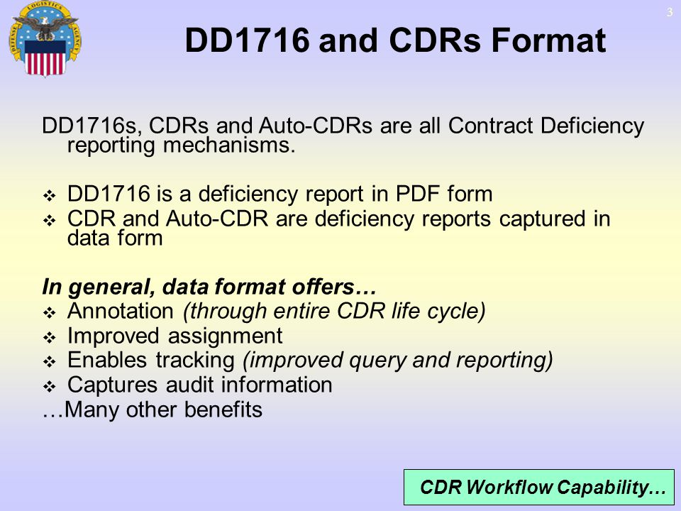 DD1716 and CDRs Format DD1716s, CDRs and Auto-CDRs are all Contract Deficiency reporting mechanisms.