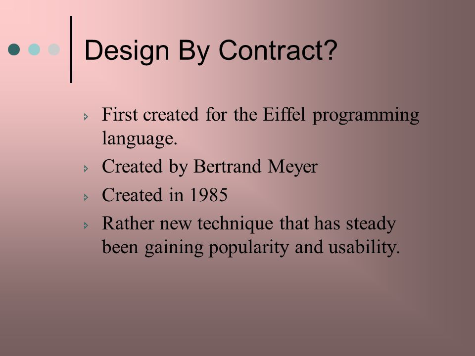 Design By Contract First created for the Eiffel programming language.