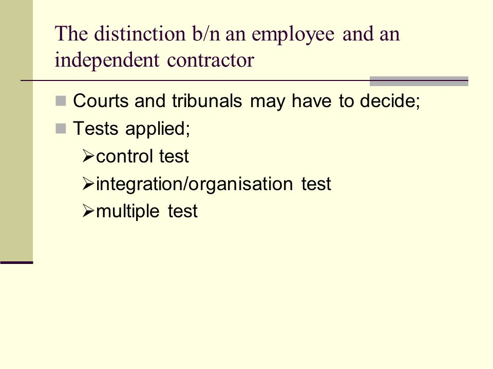 The distinction b/n an employee and an independent contractor