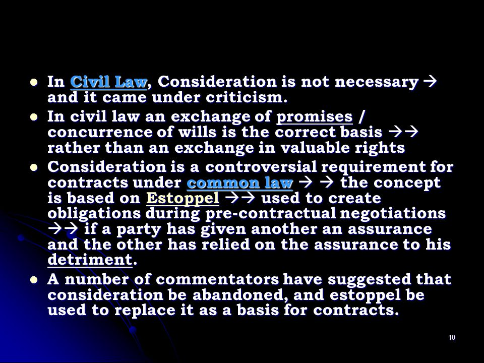 In Civil Law, Consideration is not necessary  and it came under criticism.