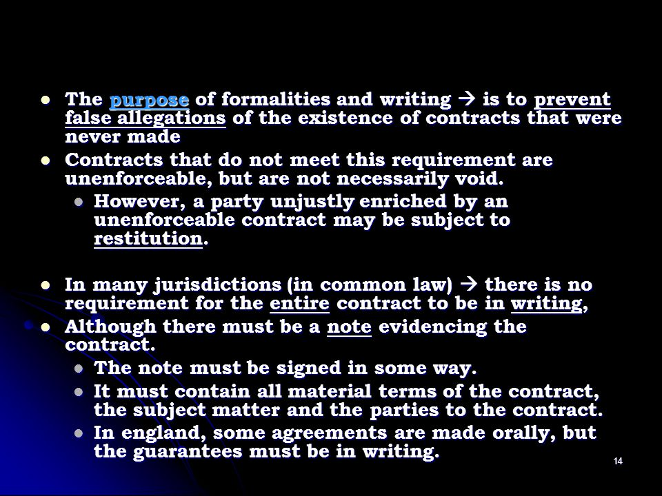 The purpose of formalities and writing  is to prevent false allegations of the existence of contracts that were never made