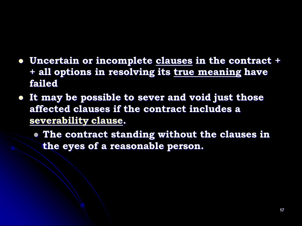 Uncertain or incomplete clauses in the contract + + all options in resolving its true meaning have failed