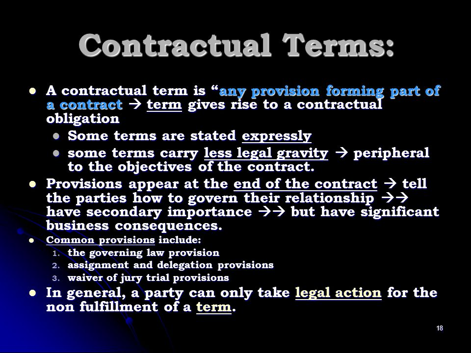 Contractual Terms: A contractual term is any provision forming part of a contract  term gives rise to a contractual obligation.